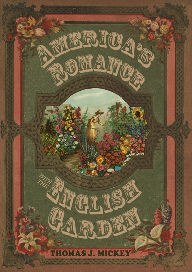 Garden Books:  America's Romance with the English Garden by Thomas J. Mickey -- a new series from A Gardener's Notebook