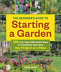 Reading - The Beginner's Guide to Starting a Garden: 326 Fast, Easy, Affordable Ways to Transform Your Yard One Project at a Time by Sally Roth - 10 in a series