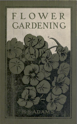 Historical Garden Books: Flower Gardens by Henry Sherman Adams (1913) - 2 in a series