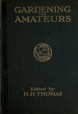 Historical Garden Books: Gardening for amateurs; a simple, complete, and practical guide for garden lovers by H. H. (Harry Higgott) Thomas, (1915) - 7 in a Series