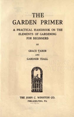 Historical Garden Books:  The garden primer : a practical handbook on the elements of gardening for beginners by Grace Tabor; Gardner Callahan Teall (1910)- 11 in a Series