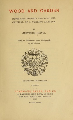 Historical Garden Books: Wood and garden; notes and thoughts, practical and critical, of a working amateur (1910) by Gertrude Jekyll, 1843-1932 - 17 in a Series