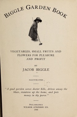 Historical Garden Books: Biggle garden book; vegetables, small fruits and flowers for pleasure and profit (1908) by Jacob Biggle, - 19 in a Series