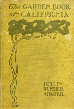 Historical Garden Books:  The garden book of California by Angier, Belle Sumner (1906)- 30  in a Series