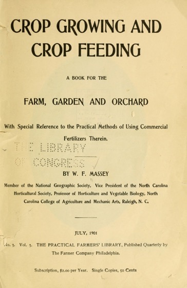 Historical Garden Books:  Crop growing and crop feeding; a book for the farm, garden and orchard, with special reference to the practical methods of using commercial fertilizers therein (1901)by Wilbur Fisk Massey  - 33  in a Series