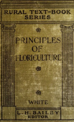Historical Garden Books:  The principles of floriculture (1915) by Edward Albert White - 35  in a Series