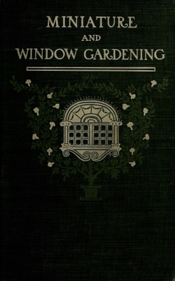 Historical Garden Books:  Miniature and window gardening by Phoebe Allen (1902) - 38 in a Series