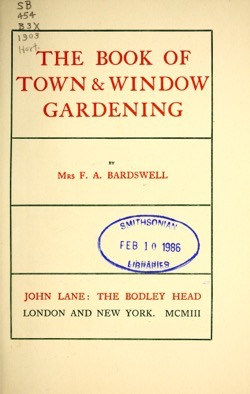 Historical Garden Books:- 54 in a series - The book of town & window gardening (1903) by Frances Anne Bardswell