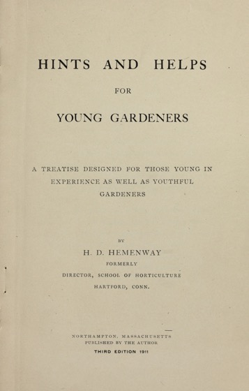 Historical Garden Books:- 53 in a series - Hints and helps for young gardeners : a treatise designed for those young in experience as well as youthful gardeners (1911) by Herbert Daniel Hemenway
