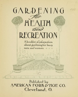 Historical Garden Books - 60 in a series - Gardening for health and recreation; a booklet of information about gardening for busy men and women by American Fork & Hoe Company, Cleveland, Ohio