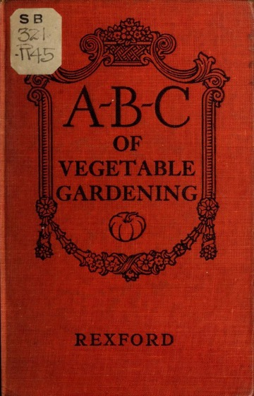 Historical Garden Books – 67 in a series – A-B-C of vegetable gardening by Eben Eugene Rexford