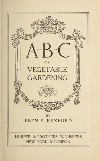 Historical Garden Books - 67 in a series - A-B-C of vegetable gardening by Eben Eugene Rexford