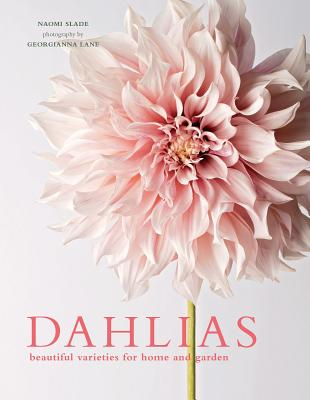 Dazzling Dahlias - 21 in a series - Dahlias: Beautiful Varieties for Home & Garden By Naomi Slade and Georgianna Lane