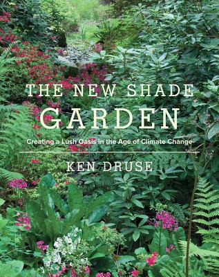 The New Shade Garden: Creating a Lush Oasis in the Age of Climate Chang