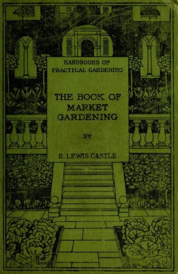 Historical Garden Books - 75 in a series - Book of market gardening by R. Lewis Castle
