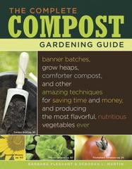 The Complete Compost Gardening Guide: Banner Batches, Grow Heaps, Comforter Compost, and Other Amazing Techniques for Saving Time and Money, and Producing