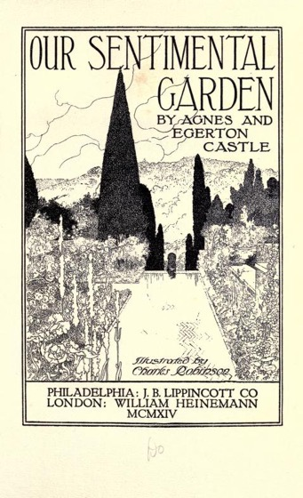 Historical Garden Books - 78 in a series - Our sentimental garden (1914) by Agnes Sweetman Castle & Egerton  Castle