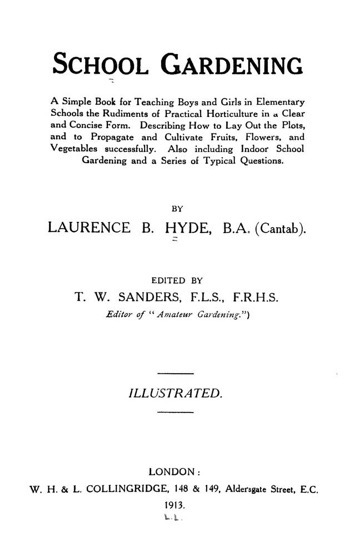 Historical Garden Books - 82 in a series - School gardening. A simple book for teaching boys and girls in elementary schools the rudiments of practical horticulture by Laurence B. Hyde