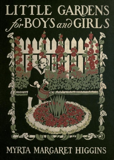 Historical Garden Books - 80 in a series - Little gardens for boys and girls (1910) by Myrta Margaret Higgins