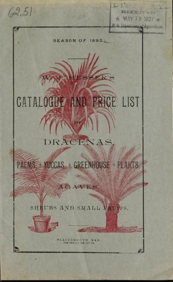 Historical Seed Catalogs:  W.J. Hesser's catalogue and price list of dracenas, palms, yuccas, greenhouse plants, agaves, shrubs and small fruits ((1892) - 65 in a series