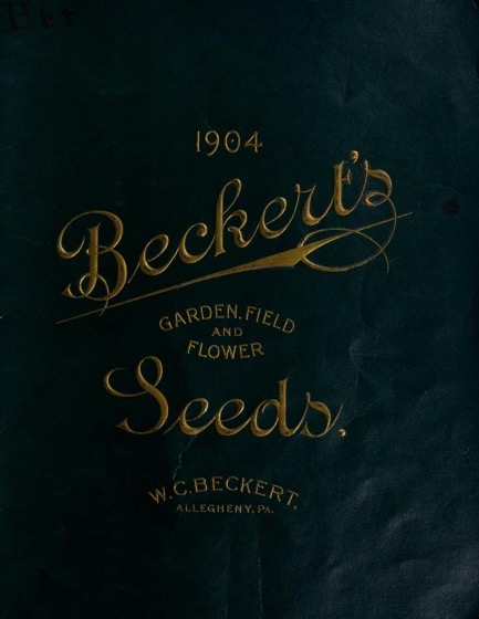 Historical Seed Catalogs - 75 in a series - Beckert's Garden, Field And Flower Seeds (1904)