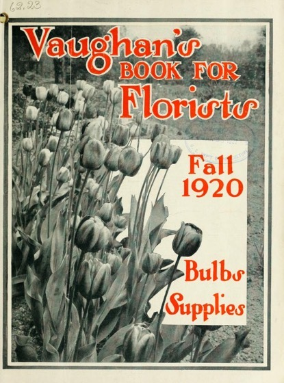 Historical Seed Catalogs - 77 in a series - Vaughan's Book For Florists : Bulbs Supplies (1920)