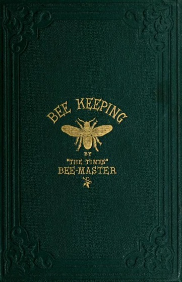 Historical Garden Books - 98 in a series - Bee-keeping by John Cumming (1864)