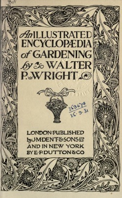 Historical Garden Books - 97 in a series - An illustrated encyclopaedia of gardening (1911) by Walter Page Wright