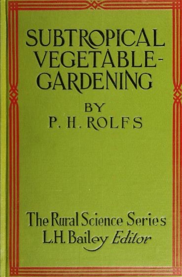 Historical Garden Books - 109 in a series - Subtropical vegetable-gardening (1916) by Peter Henry Rolfs