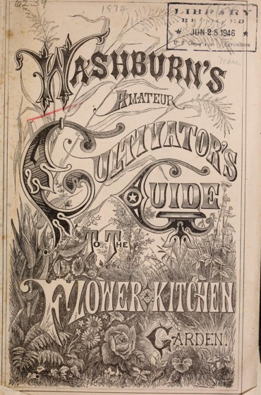 Historical Seed Catalogs - 87 in a series - Washburn's Amateur Cultivator's Guide To The Flower & Kitchen Garden (1874)