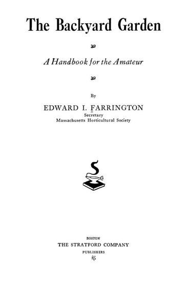 Historical Garden Books - 111 in a series - The backyard garden; a handbook for the amateur (1932)
