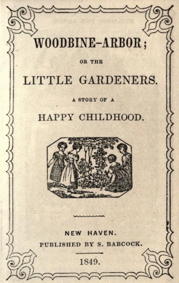 Historical Garden Books - 121 in a series - Woodbine-arbor, or, The little gardeners: a story of a happy childhood (1849)