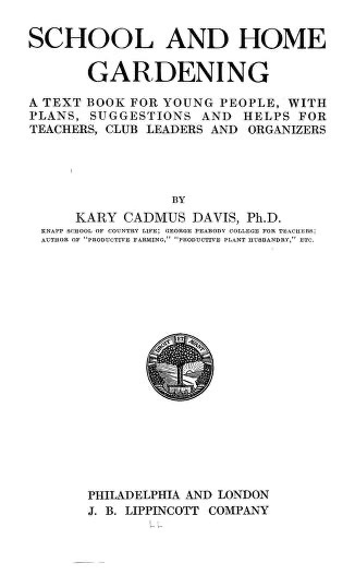 Historical Garden Books - 129 in a series - School and home gardening; a text book for young people, with plans, suggestions and helps for teachers, club leaders and organizers by Kary Cadmus Davis