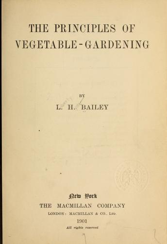 Historical Garden Books - 146 in a series - The principles of vegetable-gardening (1901) by L. H. (Liberty Hyde) Bailey