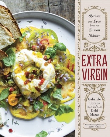 Food: Extra Virgin: Recipes and Love from our Tuscan Kitchen by Gabriele Corcos and Debi Mazar