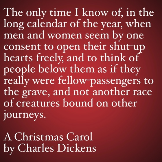 My Favorite Quotes from A Christmas Carol #6 - …open their shut-up hearts freely...