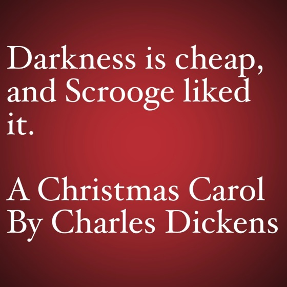My Favorite Quotes From A Christmas Carol #11   Darkness Is Cheap.