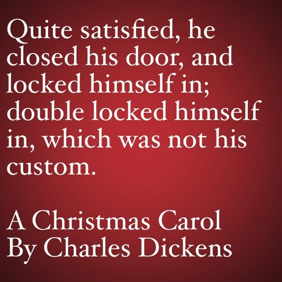 My Favorite Quotes from A Christmas Carol #12 - ..double locked himself in...