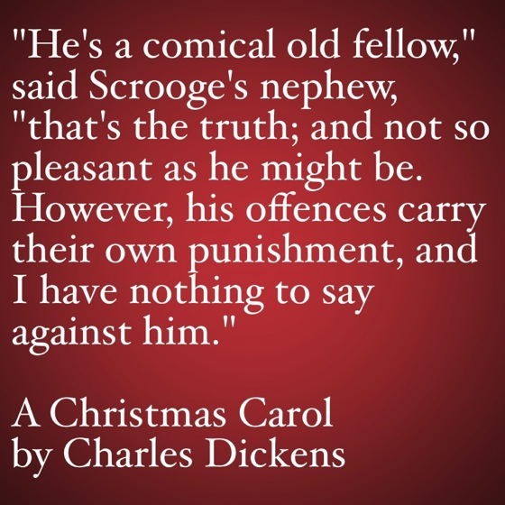 My Favorite Quotes from A Christmas Carol #31 -  His offenses carry their own punishment