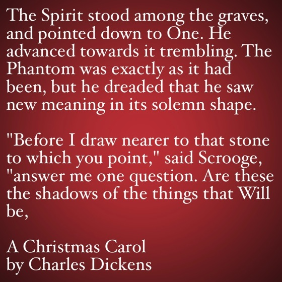 My Favorite Quotes from A Christmas Carol #38 - ...the shadows of the things that Will be…