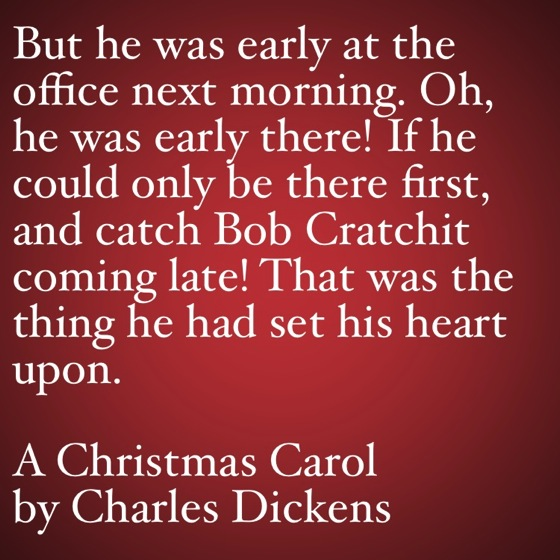My Favorite Quotes from A Christmas Carol #45 - But he was early at the office next morning.