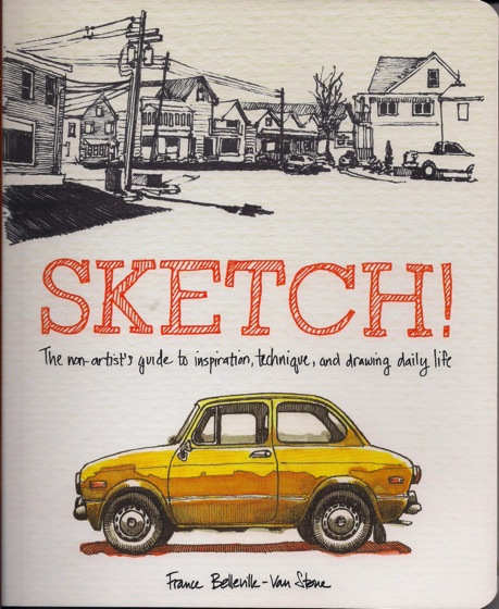 Book: Sketch!: The Non-Artist's Guide to Inspiration, Technique, and Drawing Daily Life by France Belleville-Van Stone