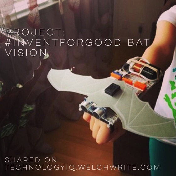 Project: #InventforGood Bat Vision – Shared on TechnologyIQ.welchwrite.com via Instagram [Photo]