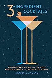 Reading - 3-Ingredient Cocktails: An Opinionated Guide to the Most Enduring Drinks in the Cocktail Canon by 	Robert Simonson - 4 in a series