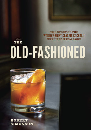 Reading - The Old-Fashioned: The Story of the World's First Classic Cocktail, with Recipes and Lore by Robert Simonson- 14 in a series