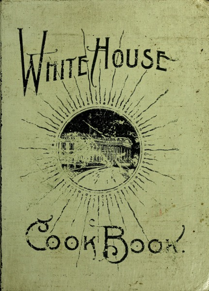 Historical Cooking Books: The White House cookbook : a comprehensive cyclopedia of information for the home (1903)