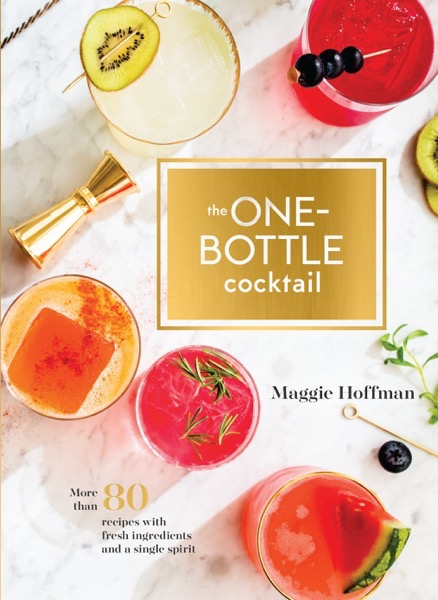To Read: The One-Bottle Cocktail: More than 80 Recipes with Fresh Ingredients and a Single Spirit by Maggie Hoffman