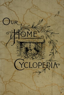 Historical Cooking Books: - Our home cyclopedia. Cookery and housekeeping by Edgar S Darling (1889) - 12 in a series