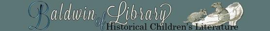 Interesting Sites: TheBaldwin Library of Historical Children's Literature Digital Archive