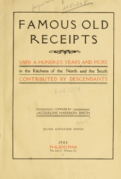 Historical Cooking Books: Famous old receipts used a hundred years and more in the kitchens of the North and the South (1908) by Jacqueline Harrison Smith - 25 in a series